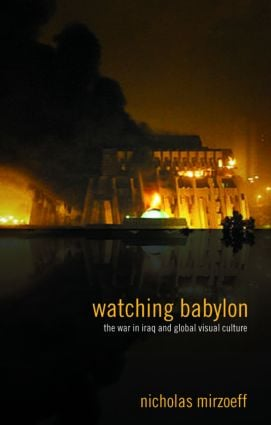 Watching Babylon: The War in Iraq and Global Visual Culture (Paperback) book cover