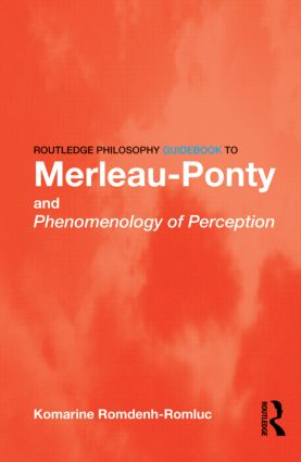 Routledge Philosophy GuideBook to Merleau-Ponty and Phenomenology of Perception (Paperback) book cover