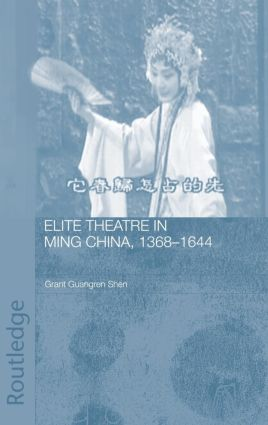Elite Theatre in Ming China, 1368-1644 (Hardback) book cover