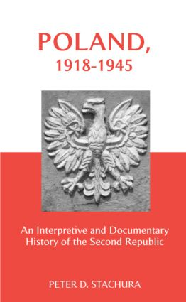 Poland, 1918-1945: An Interpretive and Documentary History of the Second Republic, 1st Edition (Paperback) book cover