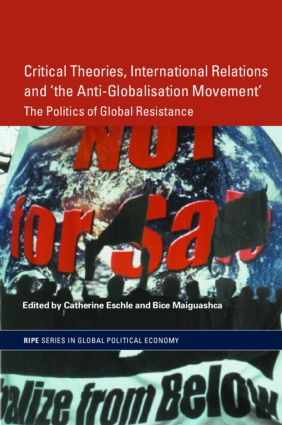 Critical Theories, IR and 'the Anti-Globalisation Movement': The Politics of Global Resistance (Paperback) book cover