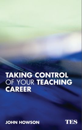 Taking Control of Your Teaching Career: A Guide for Teachers, 1st Edition (e-Book) book cover