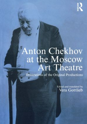 Anton Chekhov at the Moscow Art Theatre: Illustrations of the Original Productions (Hardback) book cover