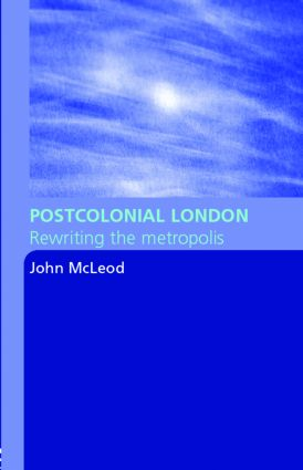 Postcolonial London: Rewriting the Metropolis, 1st Edition (Paperback) book cover