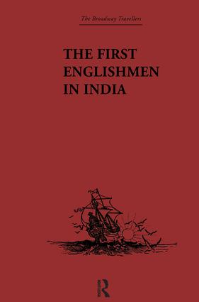 The First Englishmen in India: Letters and Narratives of Sundry Elizabethans written by themselves, 1st Edition (Hardback) book cover