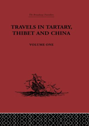 Travels in Tartary, Thibet and China, Volume One