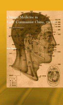 Chinese Medicine in Early Communist China, 1945-1963: A Medicine of Revolution (Hardback) book cover