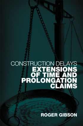 Construction Delays: Extensions of Time and Prolongation Claims book cover