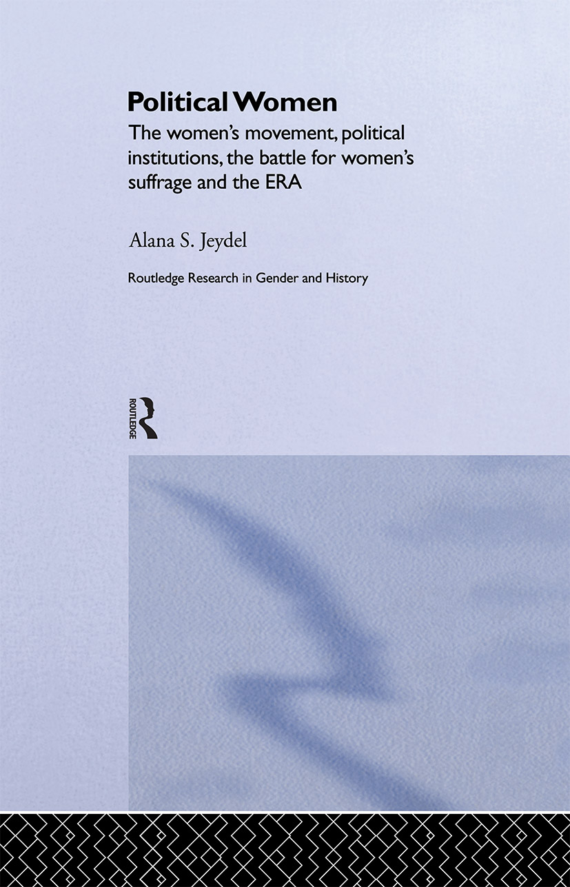 Political Women: The Women's Movement, Political Institutions, the Battle for Women's Suffrage and the ERA book cover