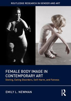 Female Body Image in Contemporary Art: Dieting, Eating Disorders, Self-Harm, and Fatness book cover