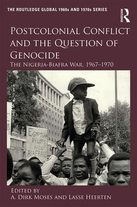 Postcolonial Conflict and the Question of Genocide: The Nigeria-Biafra War, 1967–1970, 1st Edition (Hardback) book cover