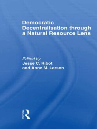 Democratic Decentralisation through a Natural Resource Lens: Cases from Africa, Asia and Latin America, 1st Edition (Hardback) book cover