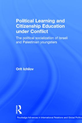 Political Learning and Citizenship Education Under Conflict: The Political Socialization of Israeli and Palestinian Youngsters (Hardback) book cover