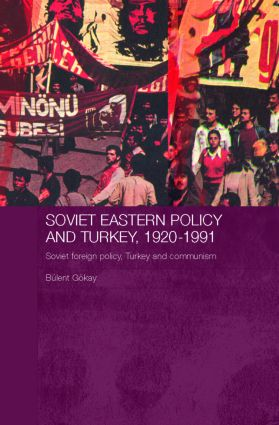 Soviet Eastern Policy and Turkey, 1920-1991: Soviet Foreign Policy, Turkey and Communism, 1st Edition (Hardback) book cover