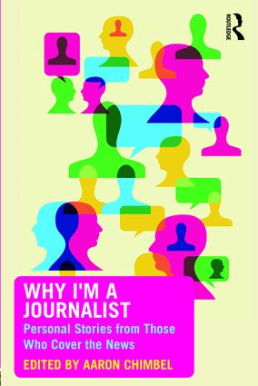 Why I'm a Journalist: Personal Stories from Those Who Cover the News, 1st Edition (Paperback) book cover