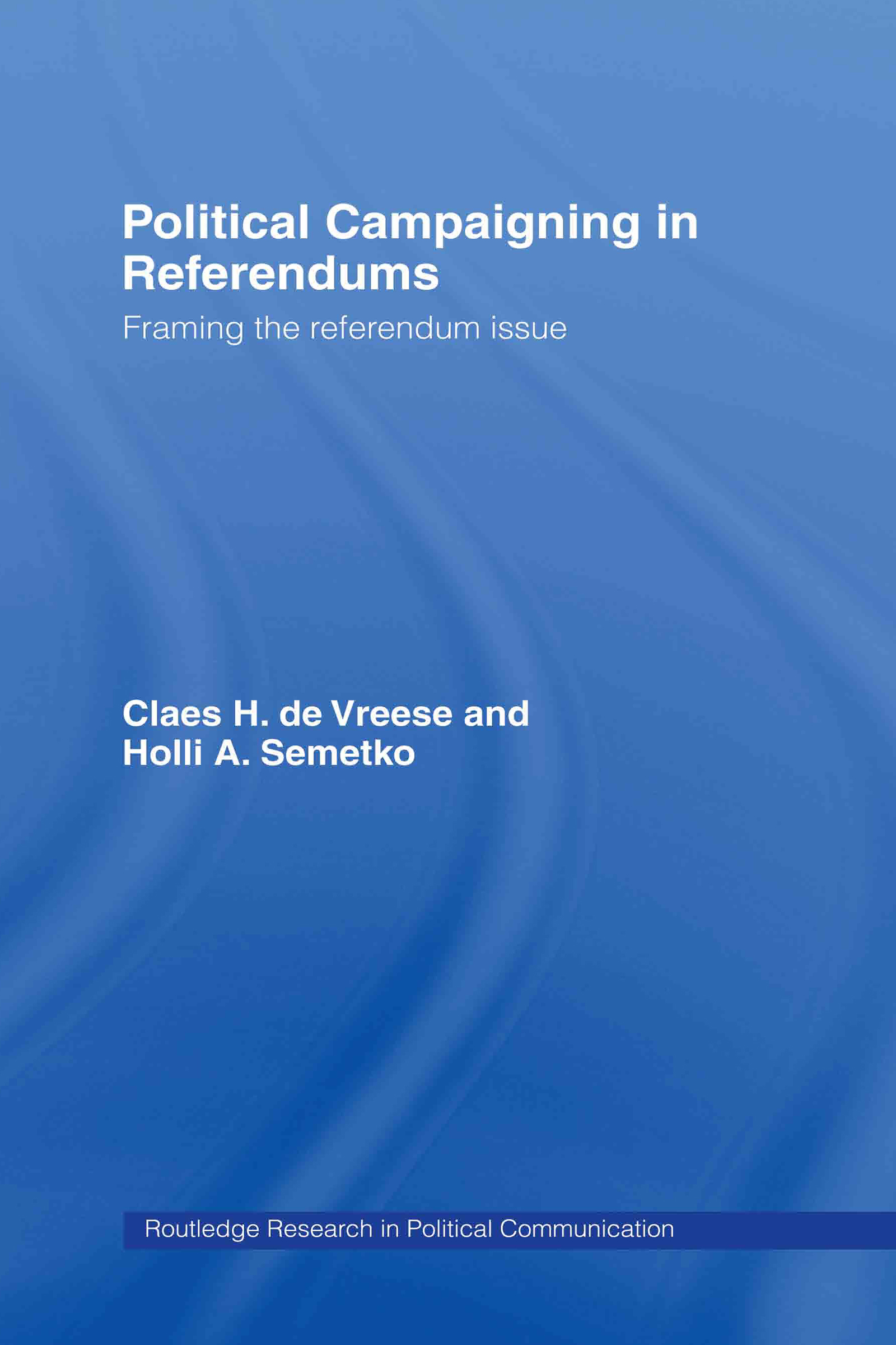 Political Campaigning in Referendums: Framing the Referendum Issue, 1st Edition (Hardback) book cover