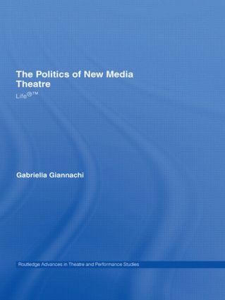 The Politics of New Media Theatre: Life®™ book cover