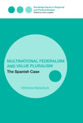 Multinational Federalism and Value Pluralism: The Spanish Case (Hardback) book cover