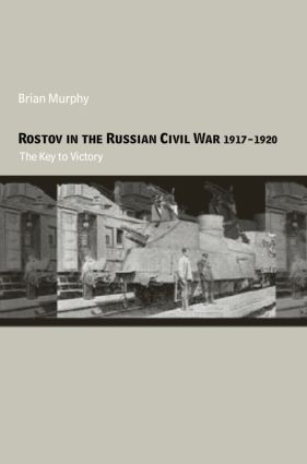 Rostov in the Russian Civil War, 1917-1920: The Key to Victory, 1st Edition (Hardback) book cover