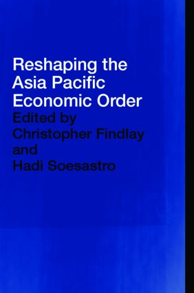 Reshaping the Asia Pacific Economic Order (Hardback) book cover