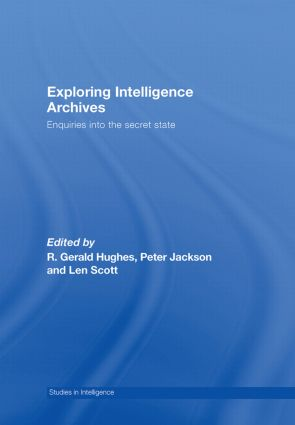 Exploring Intelligence Archives: Enquiries into the Secret State book cover