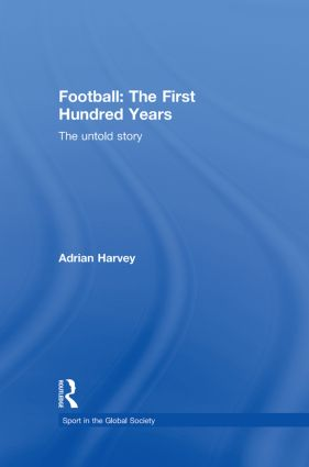 Football: The First Hundred Years: The Untold Story book cover