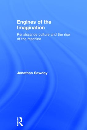 Engines of the Imagination: Renaissance Culture and the Rise of the Machine, 1st Edition (Hardback) book cover