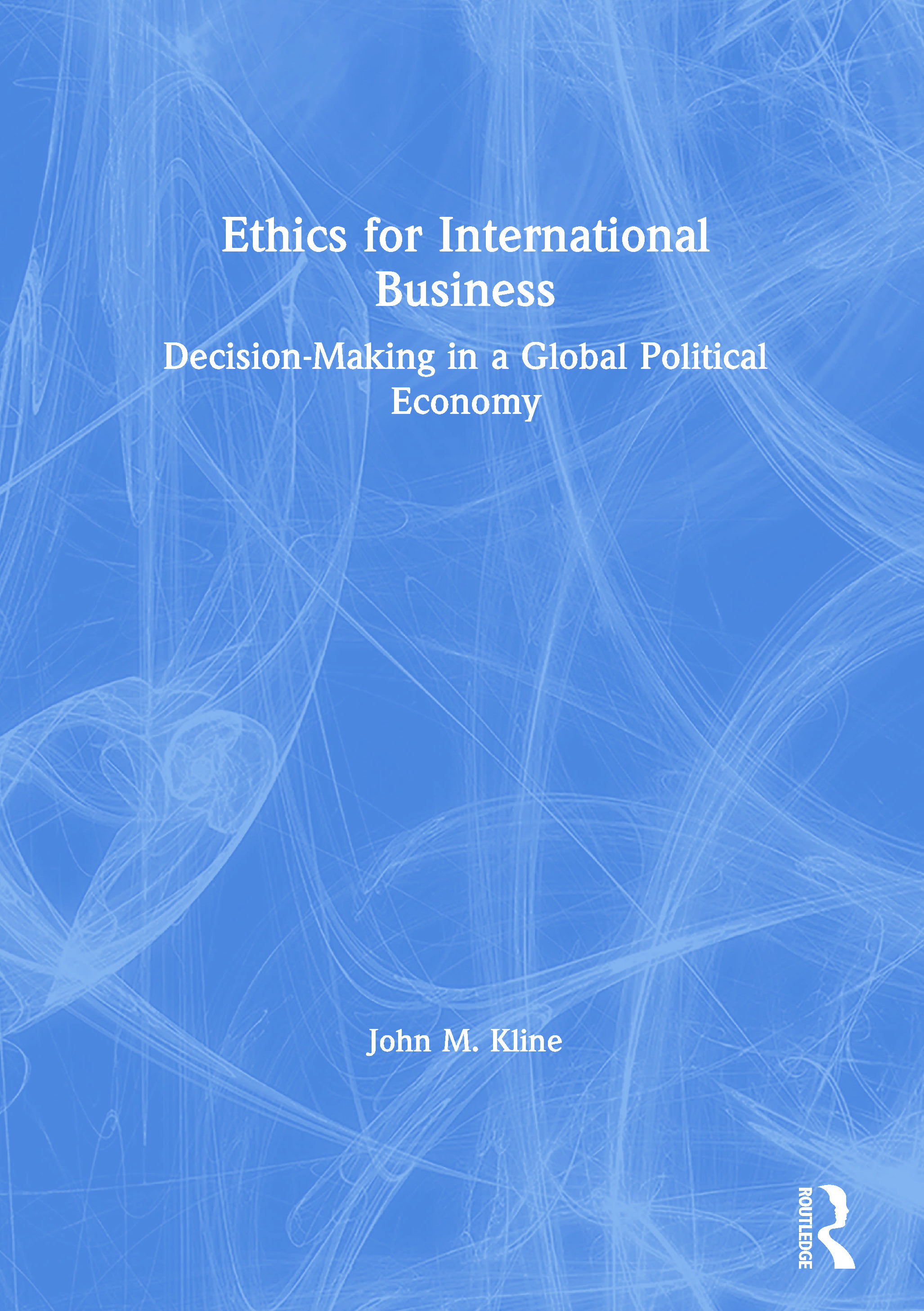 Ethics for International Business: Decision-Making in a Global Political Economy, 1st Edition (Paperback) book cover
