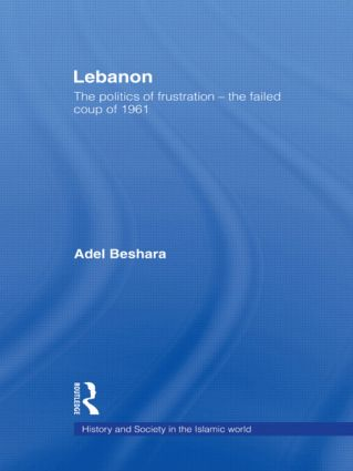 Lebanon: The Politics of Frustration - The Failed Coup of 1961, 1st Edition (Hardback) book cover