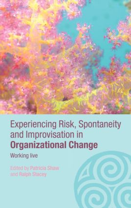 Experiencing Spontaneity, Risk & Improvisation in Organizational Life: Working Live book cover
