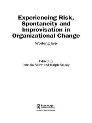 Experiencing Spontaneity, Risk & Improvisation in Organizational Life: Working Live, 1st Edition (Paperback) book cover