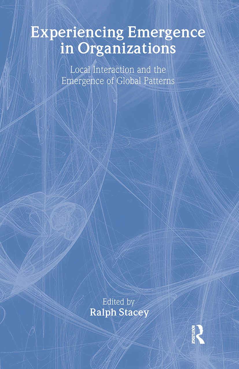 Experiencing Emergence in Organizations: Local Interaction and the Emergence of Global Patterns book cover