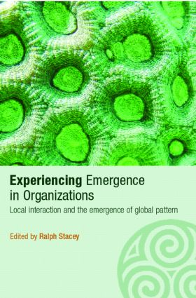 Experiencing Emergence in Organizations: Local Interaction and the Emergence of Global Patterns, 1st Edition (Paperback) book cover