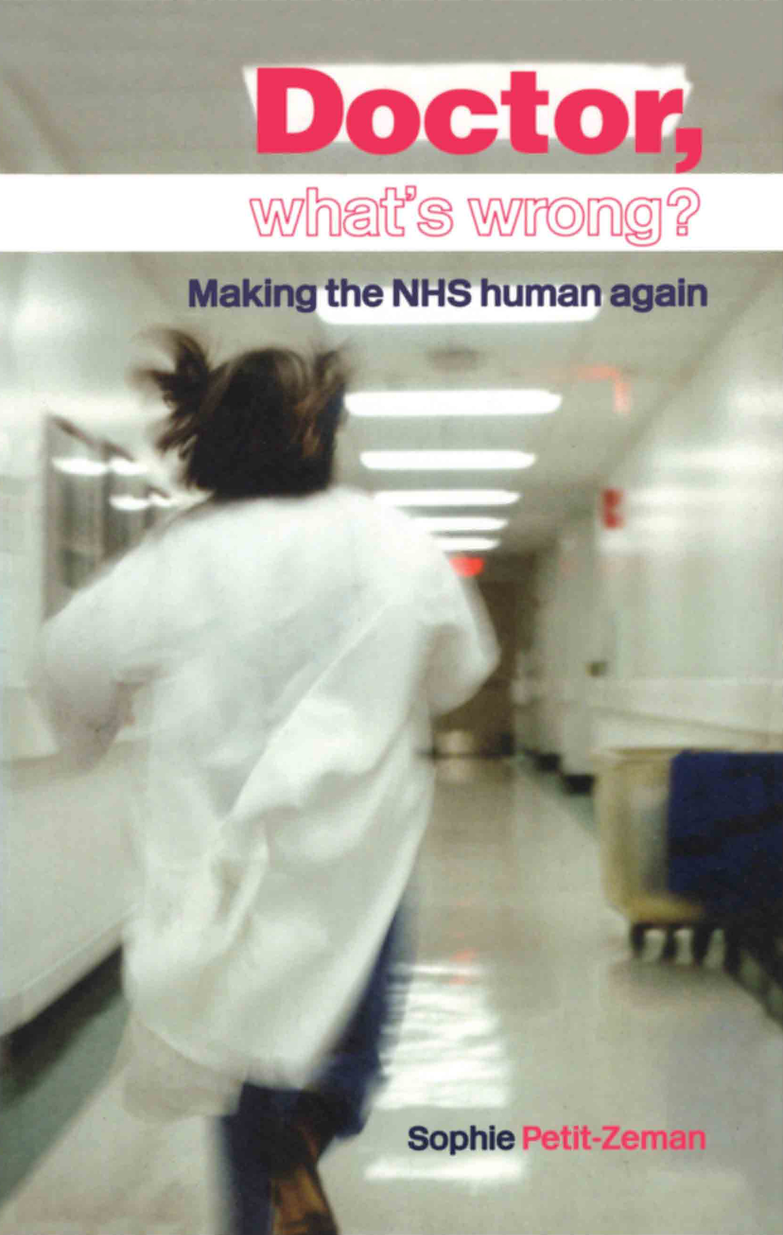 Doctor, What's Wrong?: Making the NHS Human Again, 1st Edition (Paperback) book cover