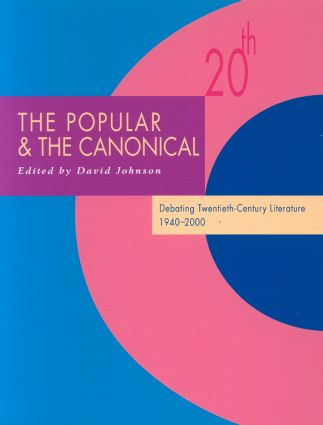The Popular and the Canonical: Debating Twentieth-Century Literature 1940–2000 (Paperback) book cover