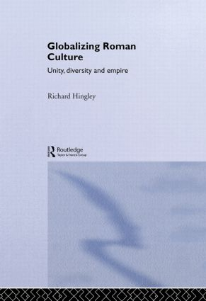 Globalizing Roman Culture: Unity, Diversity and Empire, 1st Edition (Hardback) book cover