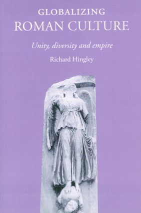 Globalizing Roman Culture: Unity, Diversity and Empire, 1st Edition (Paperback) book cover