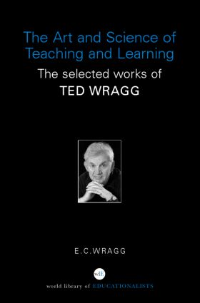 The Art and Science of Teaching and Learning: The Selected Works of Ted Wragg book cover