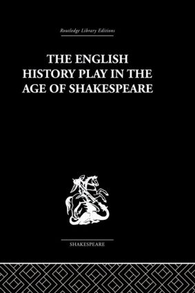 The English History Play in the age of Shakespeare: 1st Edition (Hardback) book cover