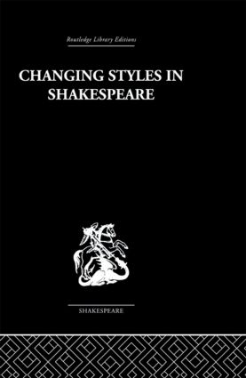 Changing Styles in Shakespeare: 1st Edition (Hardback) book cover