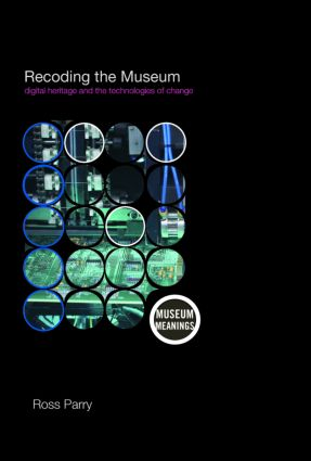 Recoding the Museum: Digital Heritage and the Technologies of Change book cover