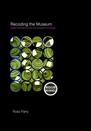 Recoding the Museum: Digital Heritage and the Technologies of Change (Paperback) book cover