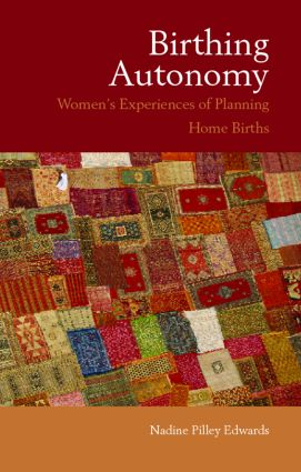 Birthing Autonomy: Women's Experiences of Planning Home Births (Paperback) book cover