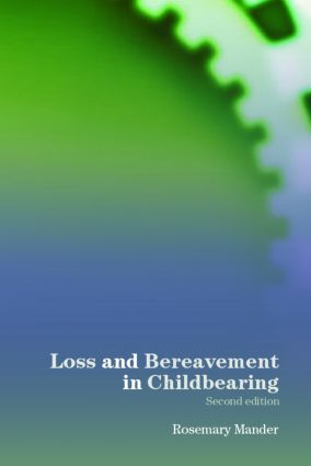 Loss and Bereavement in Childbearing: 1st Edition (Paperback) book cover