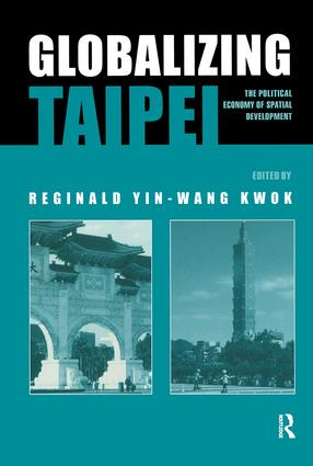 Globalizing Taipei: The Political Economy of Spatial Development book cover