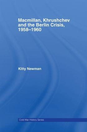 Macmillan, Khrushchev and the Berlin Crisis, 1958-1960 (Hardback) book cover