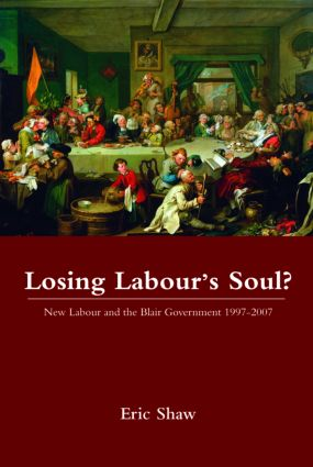 Losing Labour's Soul?: New Labour and the Blair Government 1997-2007 book cover