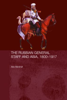 The Russian General Staff and Asia, 1860-1917: 1st Edition (Hardback) book cover