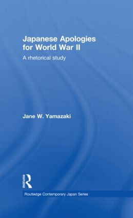 Japanese Apologies for World War II: A Rhetorical Study book cover