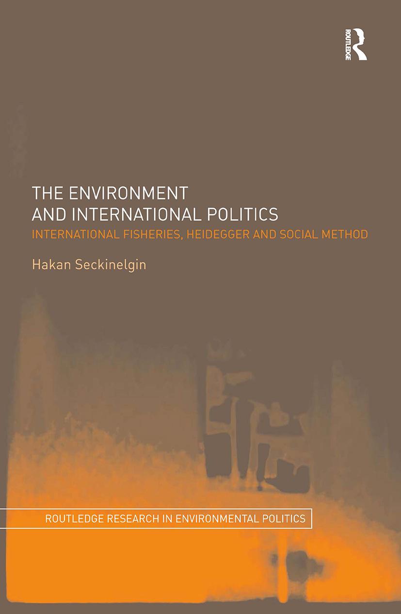 The Environment and International Politics: International Fisheries, Heidegger and Social Method, 1st Edition (Hardback) book cover